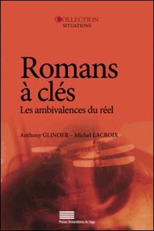 Romans à clés - Les ambivalences du réel-Anthony Glinoer , Michel Lacroix