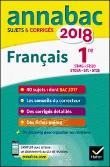 Annales Annabac 2018 Français 1re STMG, STI2D, STD2A, STL, ST2S - sujets et corrigés du bac Première séries technologiques-Sylvie Dauvin , Jacques Dauvin