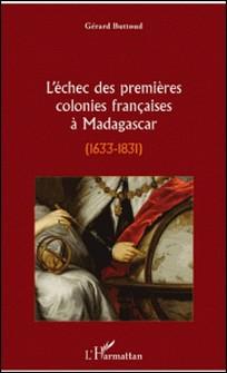 L'échec des premières colonies françaises à Madagascar (1633-1831)-Buttoud Gérard