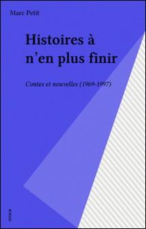 Histoires à n'en plus finir - Contes et nouvelles, 1969- 1997-Marc Petit