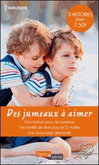 Des jumeaux à aimer - Une maman pour ses jumeaux - Une famille de rêve pour le Dr Ackles - Une incroyable demande-Barbara McMahon , Lucy Clark , Catherine Spencer