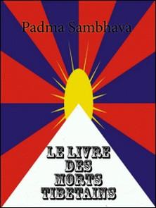 Le Livre des morts tibétains - Le Grand Livre de la Libération Naturelle par la Compréhension dans le Monde Intermédiaire-Padma Sambhava