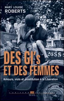 Des GI's et des femmes - Amours, viols et prostitution à la Libération-Mary Louise Roberts