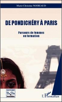 De Pondichéry à Paris - Parcours de femmes en formation-Marie Christine Noireaud