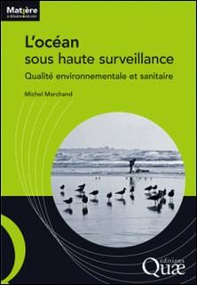 L'océan sous haute surveillance - Qualité environnementale et sanitaire-Michel Marchand