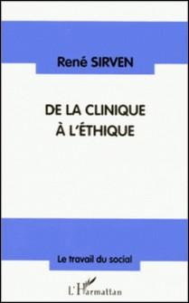 DE LA CLINIQUE A L'ETHIQUE. Réflexions sur la pratique du soin-René Sirven