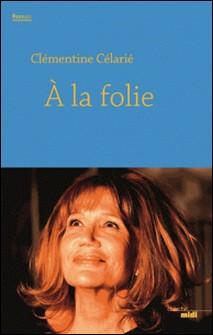 A la folie-Clémentine Célarié