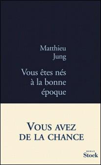 Vous êtes nés à la bonne époque-Matthieu Jung