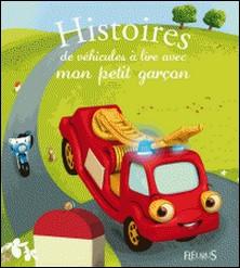 Histoires de véhicules à lire avec mon petit garçon-Alexandre Roane , Anna Piot , Raphaële Glaux , Florence Vandermalière , Charlotte Grossetête