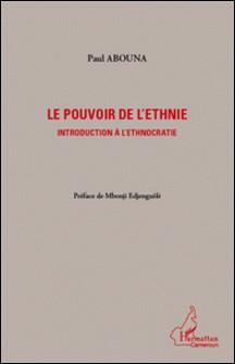 Le pouvoir de l'ethnie - Introduction à l'ethnocratie-Paul Abouna