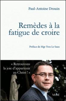 Remèdes à la fatigue de croire-Paul-Antoine Drouin