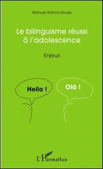 Le bilinguisme réussi à l'adolescence - Enjeux-Manuel-Ramos Rouke