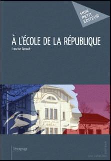 A l'école de la République-Francine Renoult