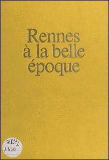 Rennes à la Belle Époque-Alain-François Lesacher
