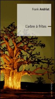 L'arbre à frites-Frank Andriat