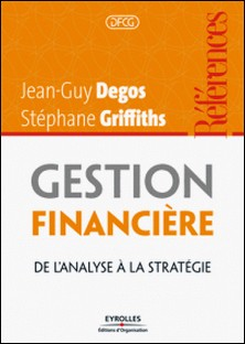 Gestion financière - De l'analyse à la stratégie-Jean-Guy Degos , Stéphane Griffiths