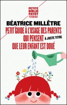 Petit guide à l'usage des parents qui trouvent (à juste titre) que leur enfant est doué-Béatrice Millêtre