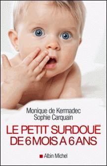 Le Petit Surdoué de 6 mois à 6 ans-Monique de Kermadec , Sophie Carquain , Sophie Carquain