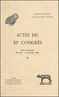 Actes du XIe Congrès (2) : Pont-à-Mousson, 29 août-2 septembre 1983-Association Guillaume Budé