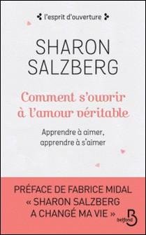 Comment s'ouvrir à l'amour véritable - Apprendre à aimer, apprendre à s'aimer-Sharon Salzberg