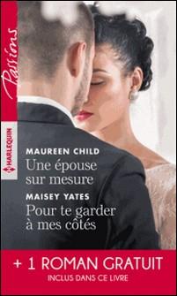 Une épouse sur mesure - Pour te garder à mes côtés - Un parfum d'interdit-Maureen Child , Maisey Yates , Anne Marie Winston