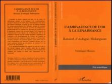 L'AMBIVALENCE DE L'OR A LA RENAISSANCE. Ronsard, d'Aubigné, Shakespeare-Véronique Marcou