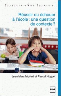 Réussir ou échouer à l'école : une question de contexte ?-Jean-Marc Monteil , Pascal Huguet