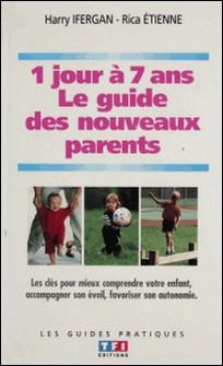 Guide des nouveaux parents - De 1 jour à 7 ans-Ifergan