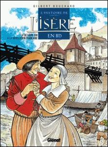 L'Histoire de l'Isère en BD - Tome 04 - De Louis XIII à la Révolution française-Gilbert Bouchard