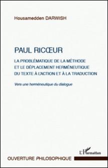 Paul Ricoeur - La problématique de la méthode et le déplacement herméneutique du texte à l'action et à la traduction - Vers une herméneutique du dialogue-Housamedden Darwish