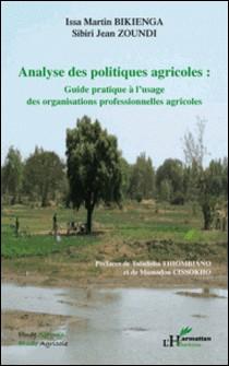 Analyse des politiques agricoles : guide pratique à l'usage des organisations professionnelles agricoles-Issa-Martin Bikienga
