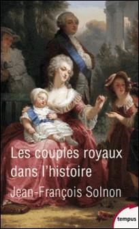 Les couples royaux dans l'histoire - Le pouvoir à quatre mains-Jean-François Solnon