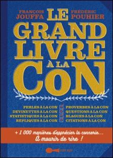 Le grand livre à la con-François Jouffa , Frédéric Pouhier