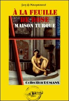 A la feuille de rose : Maison Turque - édition intégrale-Guy de Maupassant
