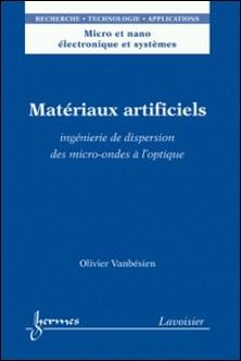 Matériaux artificiels - Ingénierie de dispersion des micro-ondes à l'optique-Olivier Vanbésien