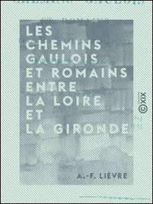 Les Chemins gaulois et romains entre la Loire et la Gironde - Les limites des cités - La lieue gauloise-A.-F. Lièvre