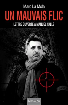 Un mauvais flic - Lettre ouverte à Manuel Valls-Marc La Mola