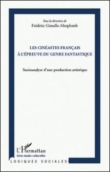Les cinéastes français à l'épreuve du genre fantastique - Socioanalyse d'une production artistique-Frédéric Gimello-Mesplomb
