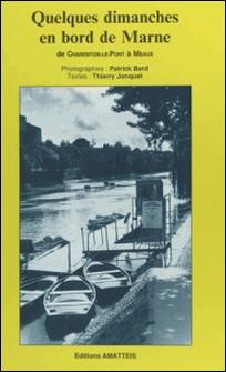 Quelques dimanches en bord de Marne : de Charenton-le-Pont à Meaux-Patrick Bard , Thierry Jonquet