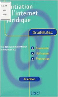 INITIATION A L'INTERNET JURIDIQUE. 2ème édition-Emmanuel Jez , Frédéric-Jérôme Pansier