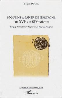 Moulins à papier de Bretagne du XVIe au XIXe siècle - Les papetiers et leurs filigranes en pays de Fougères-Jacques Duval