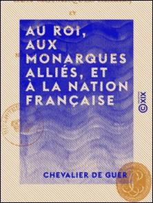 Au roi, aux monarques alliés, et à la nation française-Chevalier de Guer