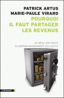 Pourquoi il faut partager les revenus - Le seul antidote à l'appauvrissement collectif-Patrick Artus , Marie-Paule Virard