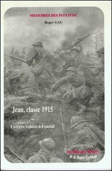Jean, classe 1915 ou Lettres volées à l'oubli-Roger Gau