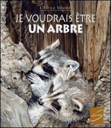 Je voudrais être un arbre-Carole Moore , Camille Bouchard