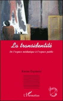 La transidentité - De l'espace médiatique à l'espace public-Karine Espineira