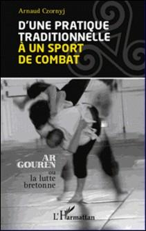 D'une pratique traditionnelle à un sport de combat - Ar Gouren ou lutte bretonne-Arnaud Czornyj