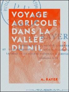 Voyage agricole dans la vallée du Nil-A. Rayer