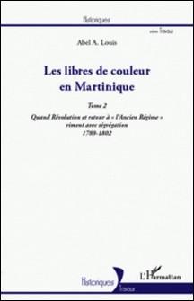Les libres de couleur en Martinique - Tome 2, Quand Révolution et retour à