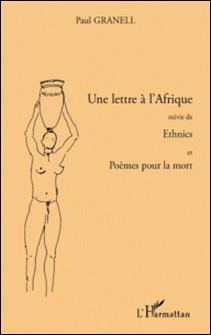 Une lettre à l'Afrique - Suivie de Ethnics - Et Poèmes pour la mort-Paul Granell